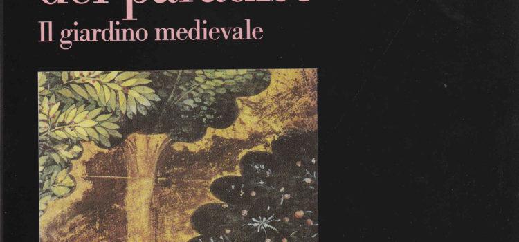 NOSTALGIA DEL PARADISO Il giardino medievale – Franco Cardini Massimo Miglio